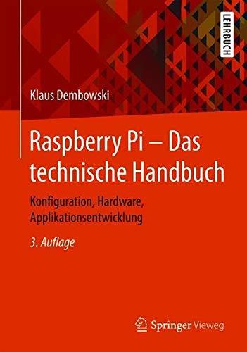 Raspberry Pi – Das technische Handbuch: Konfiguration, Hardware, Applikationsentwicklung