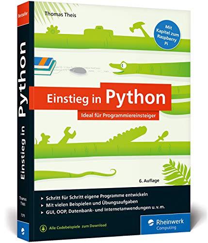 Einstieg in Python: Programmieren lernen für Anfänger. Inkl. Objektorientierung, Datenbanken, Raspberry Pi u.v.m.