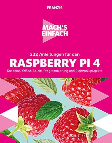 FRANZIS Mach's einfach:222 Anleitungen für den Raspberry Pi 4