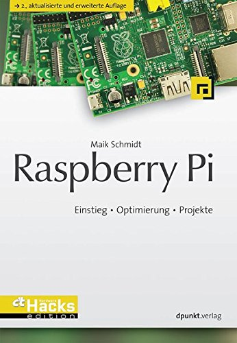 Raspberry Pi: Einstieg – Optimierung – Projekte (c't Hardware Hacks Edition)