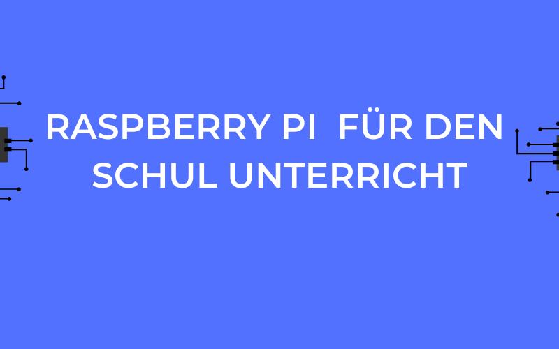 Raspberry Pi in  Schulen verwenden.
